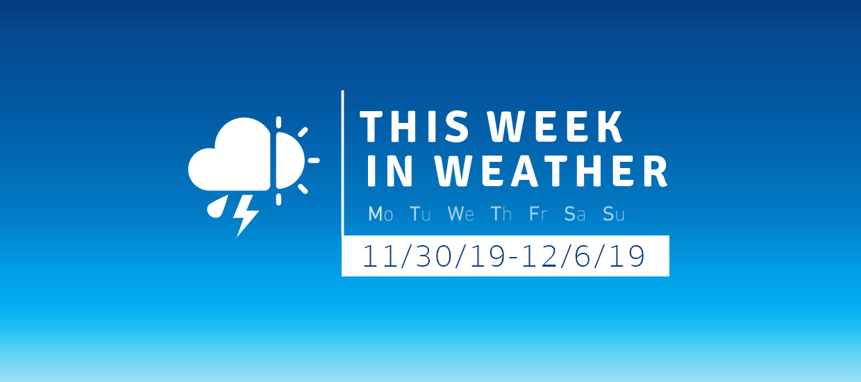 This Week in Weather 11/30/19-12/6/19